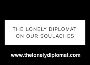 The Lonely Diplomat: on our soulaches