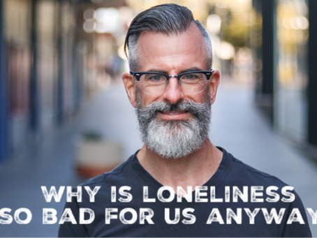 Why is loneliness so bad for us anyway?