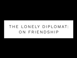 The Lonely Diplomat: on friendship