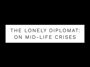The Lonely Diplomat: on mid-life crises