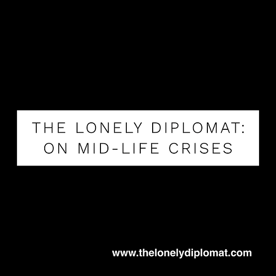 The Lonely Diplomat: on mid-life crises | The Lonely Diplomat