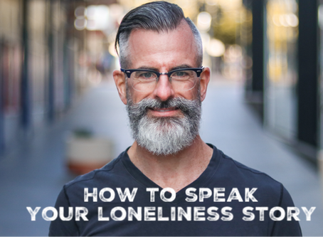 How to speak your loneliness story