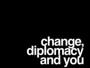 Change, diplomacy and you