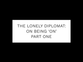 The Lonely Diplomat: on being 'on' - part one