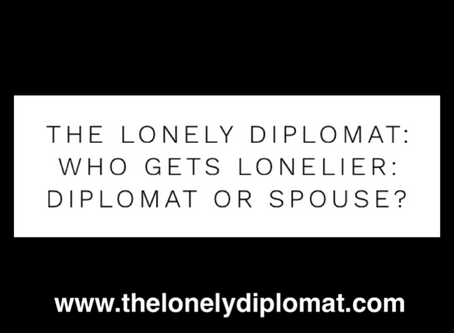 The Lonely Diplomat: Who gets lonelier: diplomat or spouse?