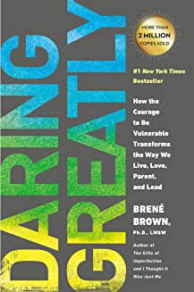 Brené Brown - 'Daring Greatly: How The Courage To Be Vulnerable Transforms The Way We Live, Love, Parent and Lead'