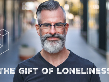 The gift of loneliness