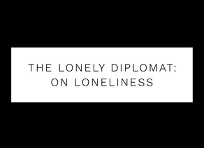 The Lonely Diplomat: on loneliness