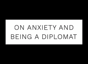 On anxiety and being a diplomat