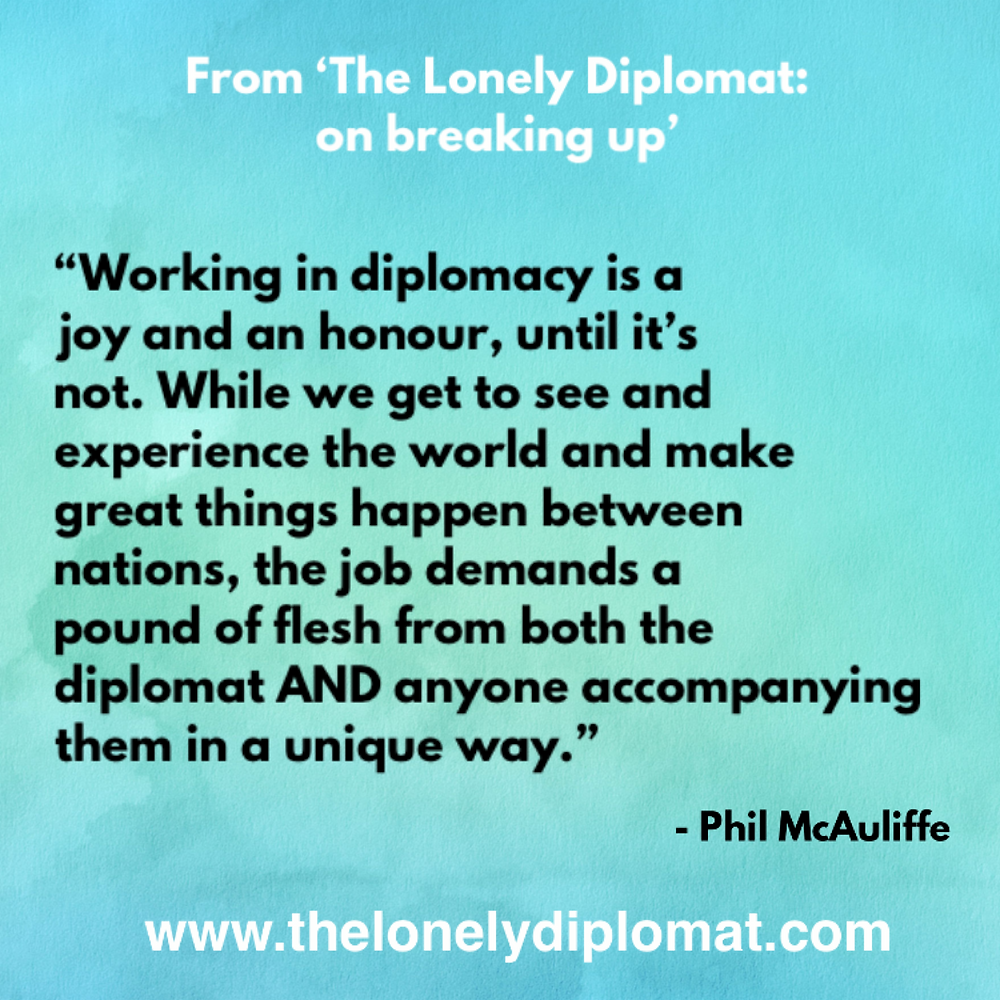 The job demands its pound of flesh from everyone who lives a diplomatic life. The job is ALWAYS there.