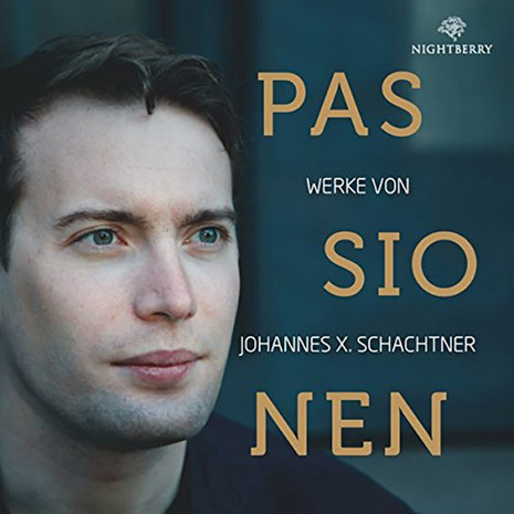 PASSIONEN: Werke von Johannes X. Schachtner
