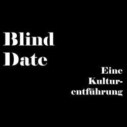 Blind Date #3 – eine Kulturentführung