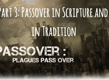 Continuity of the Feast Days Examined – Part 3: Passover in Scripture and in Tradition
