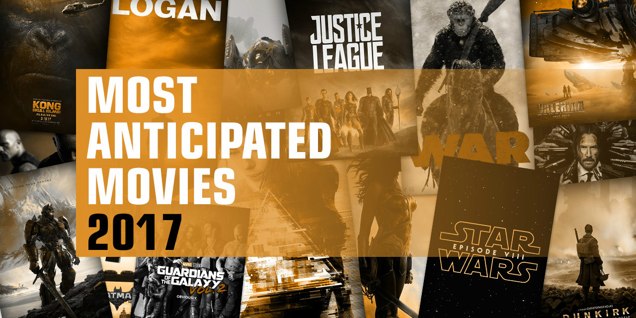 Hispania La Leyenda Full Movie 10 most anticipated movies of 2017
