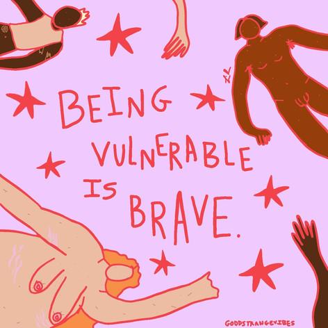 Being vulnerable is brave.jpg