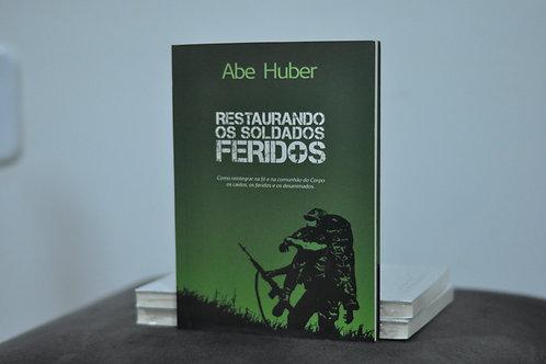 Restaurando Os Soldados Feridos | Abe Huber