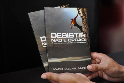 Desistir não é uma Opção | Mário Kaschel Simões