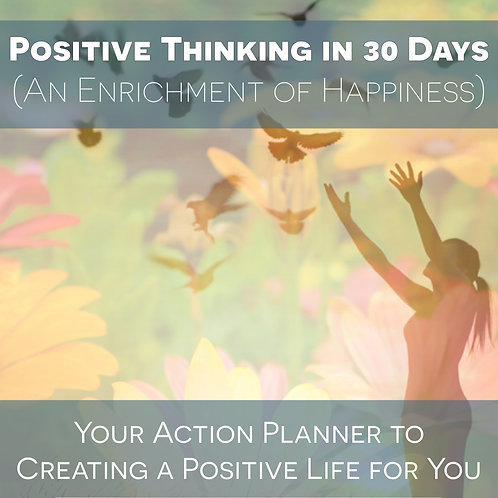 Positive Thinking in 30 Days (An Enrichment of Happiness)