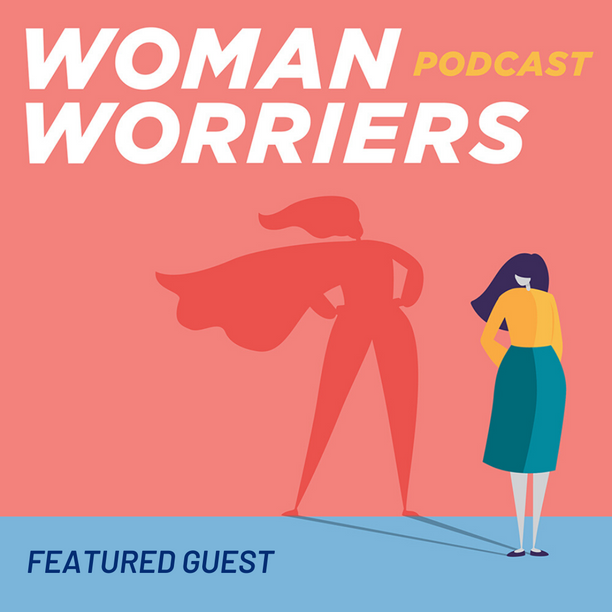 Woman Worriers Podcast