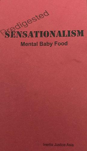 Predigested Sensationalism - Mental Babyfood