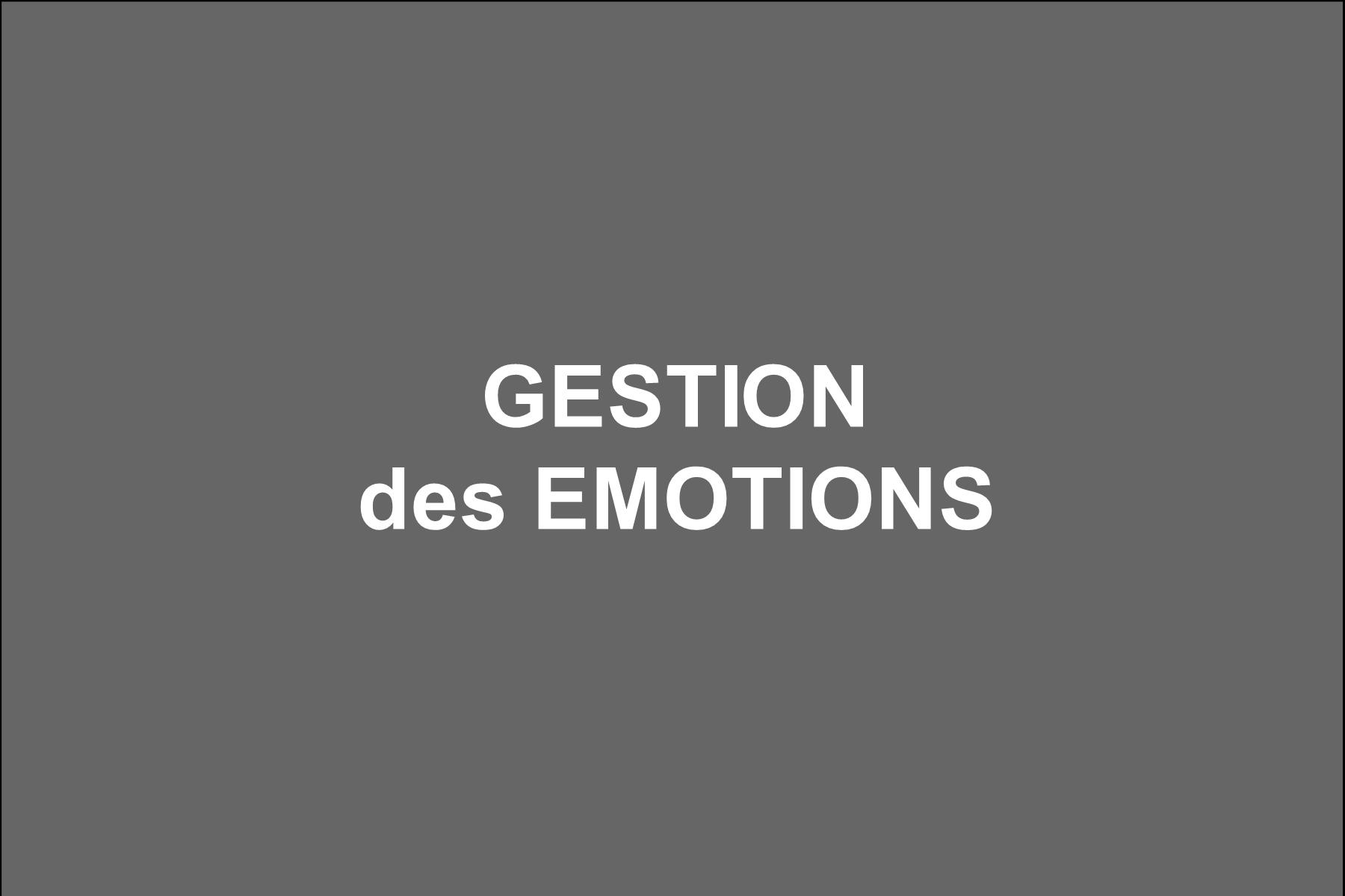 GESTION DES EMOTIONS