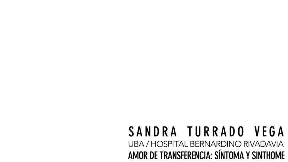 Sandra Turrado Vega - Amor de transferencia: síntoma y sinthome