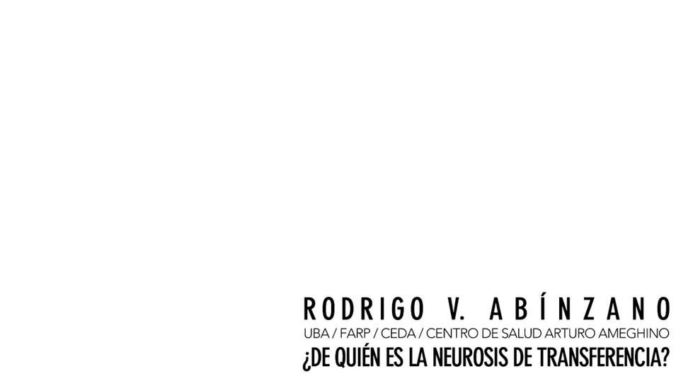 Rodrigo Abínzano - ¿De quién es la neurosis de transferencia?