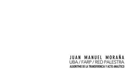 Juan Manuel Moraña - Algoritmo de la transferencia y acto analítico