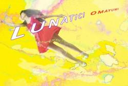 omayumi lunatic a
