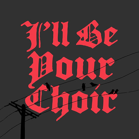 I'll Be Your Choir_cover06-more pixels-0