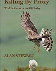 Killing by Proxy – wildlife crime in the UK todayby Alan Stewart