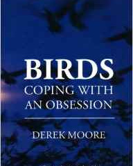 Birds, Coping with an obsession By Derek Moore