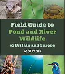 Field Guide to Pond and River Life of Britain and Europe by jack Perks