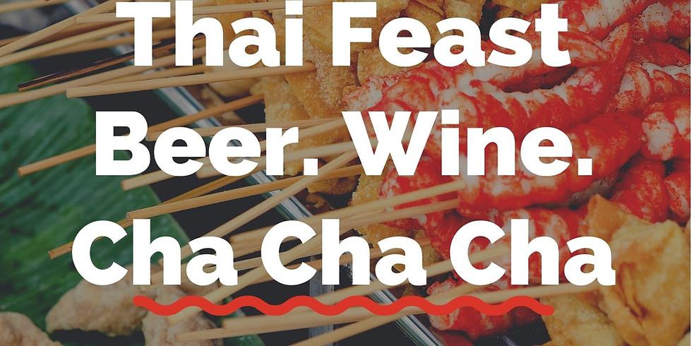 Authentic Thai Feast. Beer. Wine and Cha Cha Cha