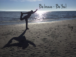 Be brave- Be YOU!