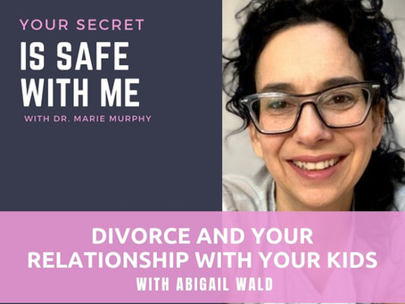 Divorce and Your Relationship with Your Kids with Abigail Wald