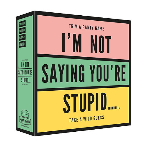 I'm Not Saying you're Stupid...