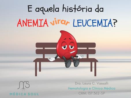 E aquela história de que anemia gera leucemia?