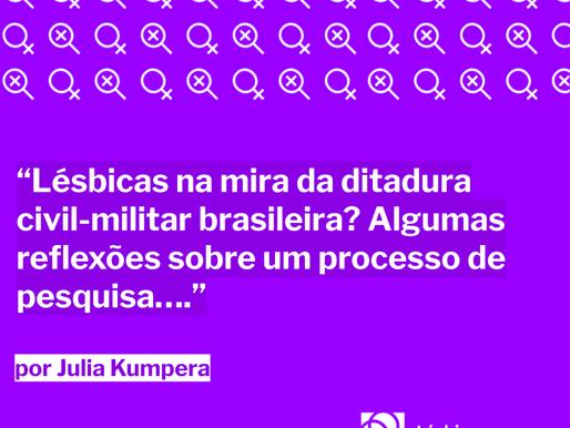 Lésbicas na mira da ditadura civil-militar brasileira? Reflexões sobre um processo de pesquisa...