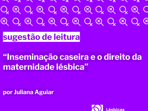 """Sugestão de leitura: """"Inseminação caseira e o direito da maternidade lésbica"""""""