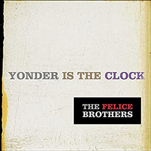 THE FELICE BROTHERS - YONDER IS THE CLOCK CD