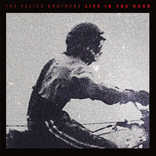 THE FELICE BROTHERS - LIFE IN THE DARK CD