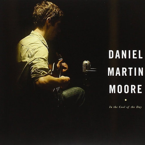 DANIEL MARTIN MOORE- IN THE COOL OF THE DAY CD