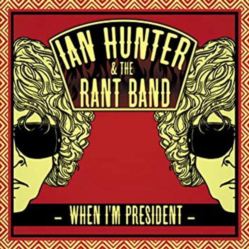 IAN HUNTER & THE RANT BAND - WHEN I'M PRESIDENT CD