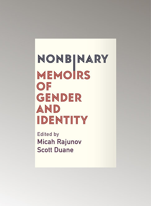 NONBINARY MEMOIRS OF GENDER AND IDENTITY