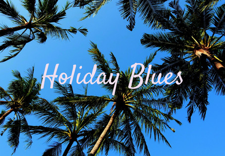 HAVE THE HOLIDAY BLUES KICKED IN?