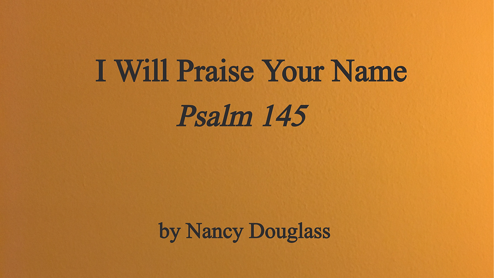 I Will Praise Your Name (Psalm 145)