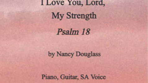 I Love You, Lord, My Strength (Psalm 18)