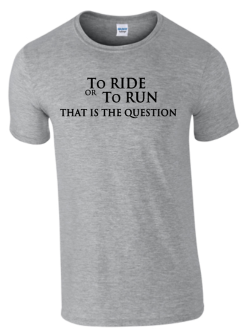 TO RIDE OR TO RUN T-SHIRT
