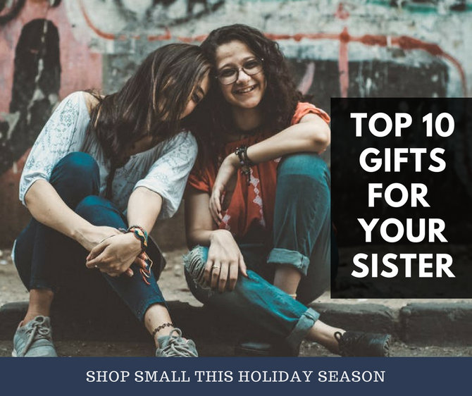 Top 10 Gifts For Your Sister